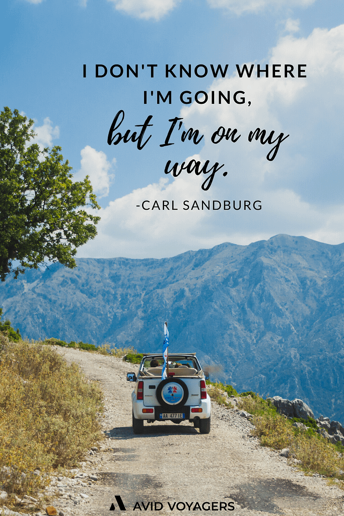 Inspirational Travel Quotes To Feed Your Wanderlust | I don't know where I'm going but I'm on my way. - Carl Sandburg